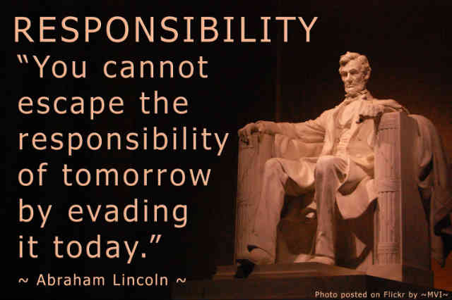 """آبراهام لینکلن درباره مسئولیت پذیری می گوید: """" شما نمی توانید از مسئولیت فردا با اجتناب کردن از آن در امروز، فرار کنید."""