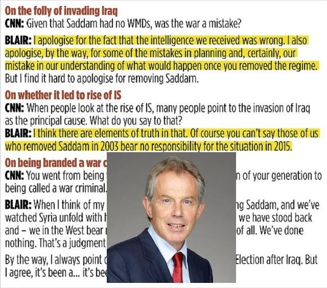 """تونی بلر در پاسخ به پرسش درباره دلایل حمله به عراق گفت : « من بخاطر اینکه اطلاعاتی که بدست ما رسیده بود نادرست بود، پوزش می خواهم.» او همچنین درباره سرزنش شدن از طرف مردم بخاطر ایجاد وضعیتی که نتیجه اش تشکیل داعش بوده است گفت : « گمان می کنم که در این نتیجه گیری واقعیاتی وجود دارد ، البته که نمی توان گفت ،"""" مایی """" که صدام را در سال 2003 حذف کردیم بخاطر وضعیت امروز در 2015 مسئول نباشیم.»"""